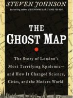 The Ghost Map: The Story of London's Most Terrifying Epidemic – and How It Changed Science, Cities, and the Modern World